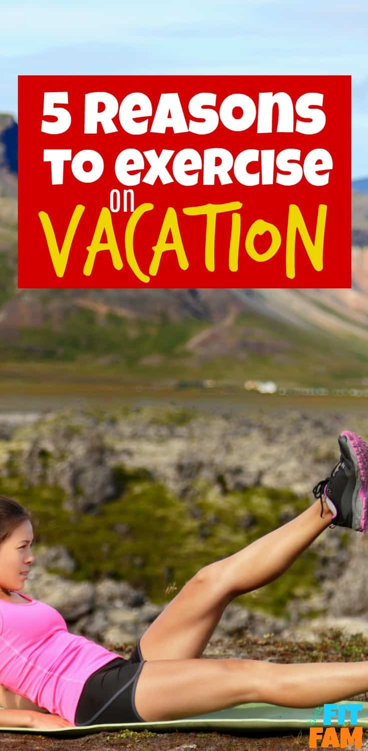 5 reasons to exercise on vacation, not just for weight loss! love these! great tips for staying on track with your fitness goals!